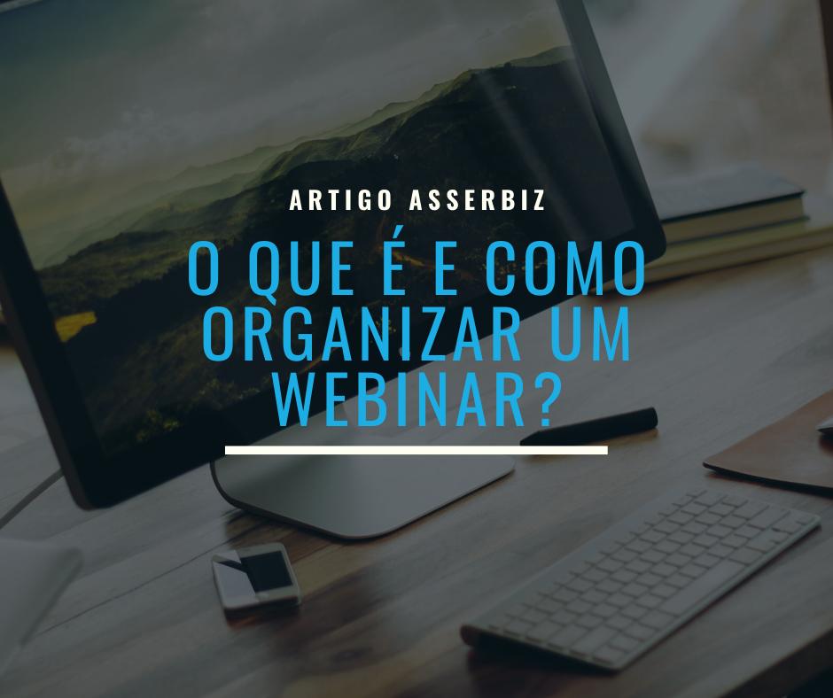 O que é um webinar e o que pensar quando estiver a organizar? Passos, ferramentas e processos